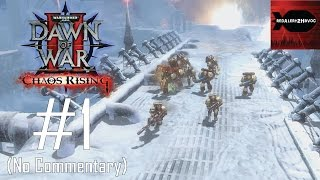 Warhammer 40K: Dawn of War 2: Chaos Rising Campaign Playthrough Part 1 (No commentary, Mission 1)