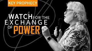 Watch for the Exchange of Power and The Overturned Rule | Key Prophecy | Chuck Pierce