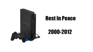 Rest In Peace, PlayStation 2 (March 4, 2000 - December 28, 2012)