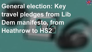 General election: Key travel pledges from Lib Dem manifesto, from Heathrow to HS2