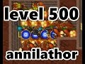 watch he video of [Tibia] Annihilator on level 500 MS