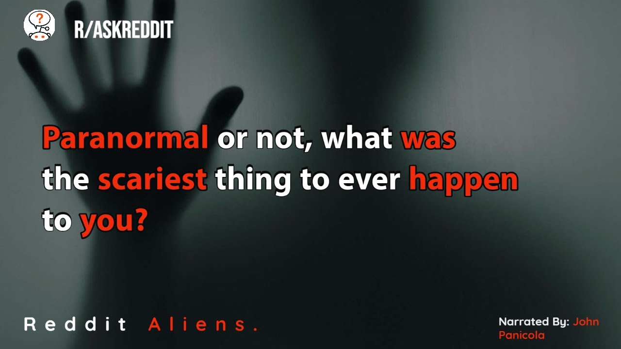 Paranormal or not, what was the scariest thing to ever happen to you?