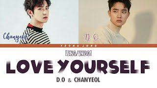 CHANYEOL (찬열) , D.O (디오) - LOVE YOURSELF (JUSTIN BIEBER) COVER [Eng/Indo/가사]