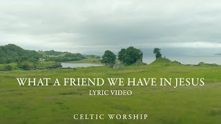 What A Friend We Have In Jesus (Lyric Video)   Celtic Worship ft. Steph Macleod