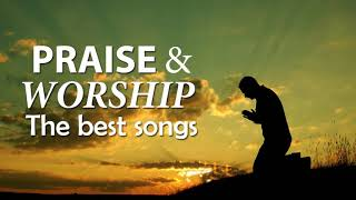 The Best Praise and Worship Songs - Best Christian Music -  Praise The Lord