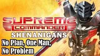 Supreme Commander Shenanigans: No Plan, One Man, No Problem