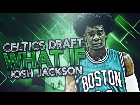 WHAT IF JOSH JACKSON WAS DRAFTED BY THE BOSTON CELTICS? NBA 2K17 MyLeague Rebuild