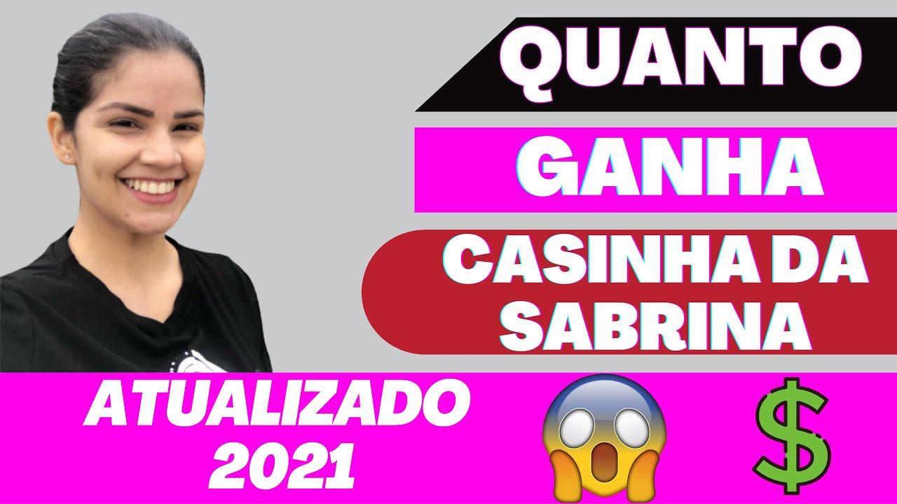 Quanto Ganha Casinha da Sabrina? ATUALIZADO 2021