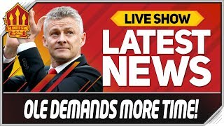 Solskjaer Demands Time! Man Utd News Now