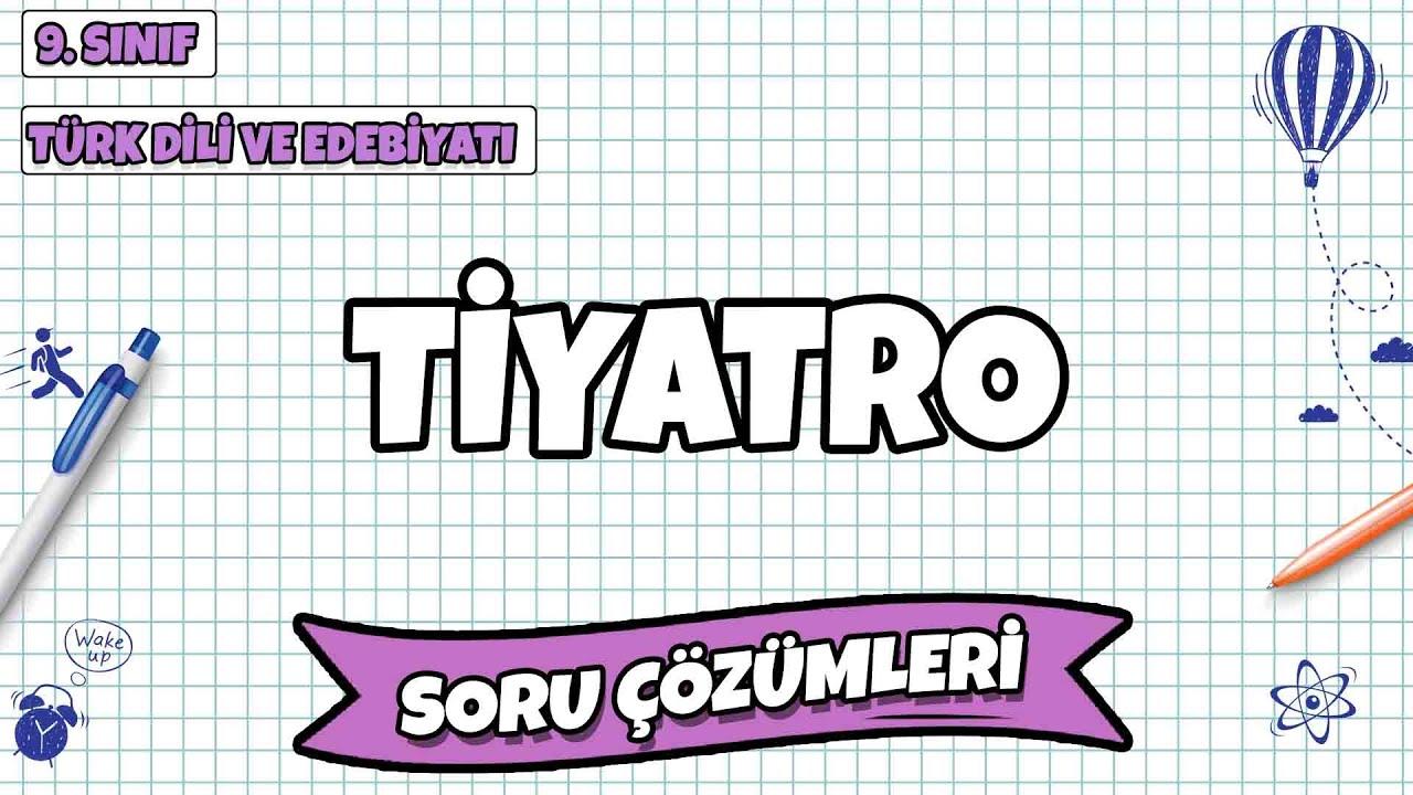 9. Sınıf Türk Dili ve Edebiyatı - Tiyatro Soru Çözümleri   2021