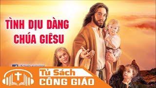 Tình Dịu Dàng Chúa Giêsu - Ngài Là Vua Tình Yêu | Bonifaciô Maria, CMC