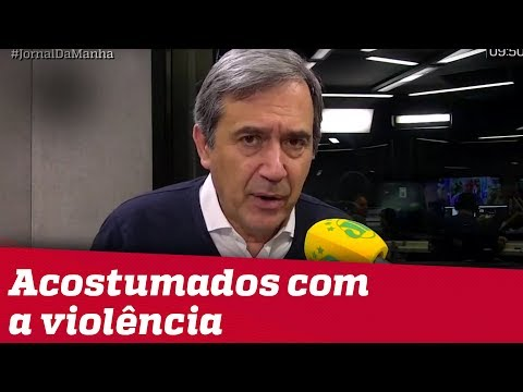 É inaceitável, mas parece que estamos nos acostumando com a violência | Marco Antonio Villa