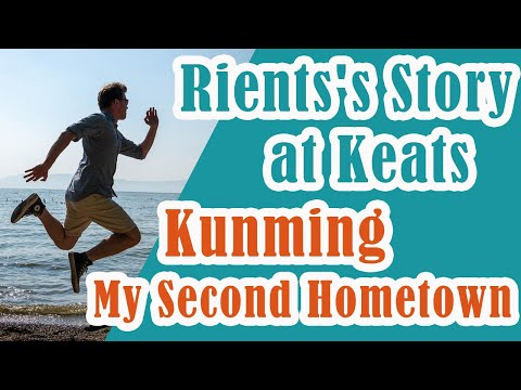 Kunming, My Second Hometown - Learn Chinese in China with Keats - Rients's Story
