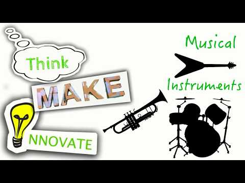 Think, Make, Innovate: Musical Instruments