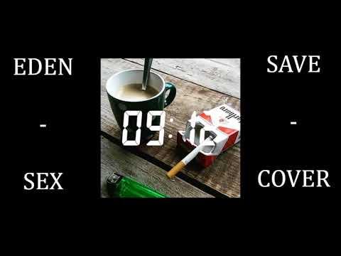 EDEN - Sex (SAVE cover)