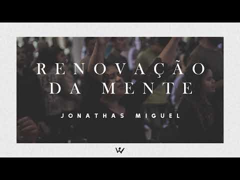 RENOVAÇÃO DA MENTE - Jonathas Miguel - ÁUDIO