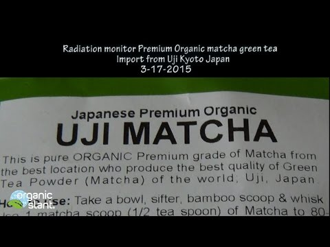 Radiation monitor Premium Organic Matcha Green Tea Uji Kyoto Japan import 3-17-2015 | Organic Slant