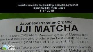 Radiation monitor Premium Organic Matcha Green Tea Uji Kyoto Japan import 3-17-2015 | Organic Slant