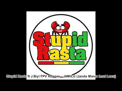 Stupid Rasta Ft J.Biyl FPV Reggae - Jamilu (Janda Manis Imut Lucu)