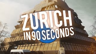 Zurich in 90 seconds