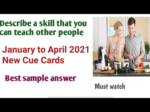 Describe a skill that you can teach others   January to April 2021 New Cue Cards   Sample Answer  