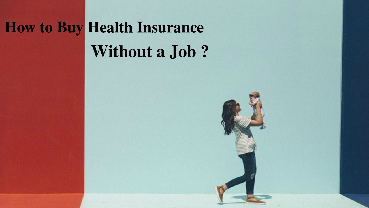 How To Buy Health Insurance Without A Job Youtube