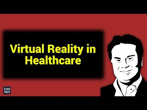 Virtual Reality in Surgery, Healthcare, and Medical Education (CXOTalk #281)