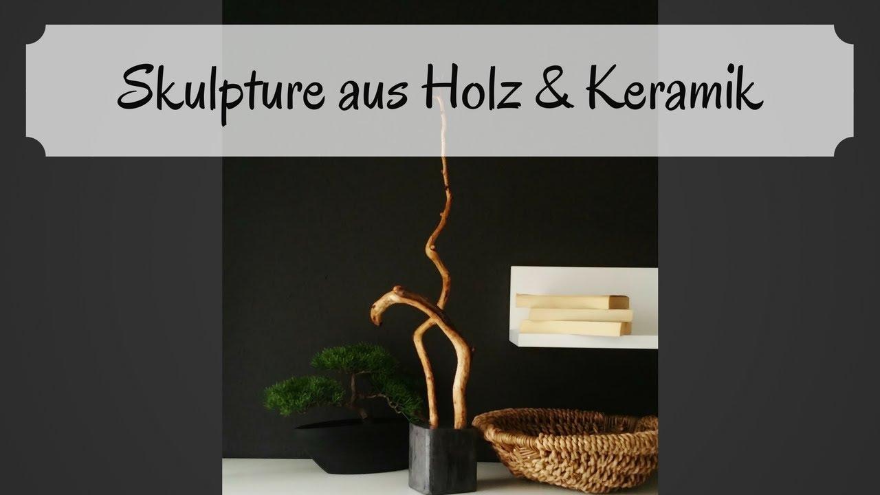 Skulptur Aus Holz Und Keramik Diy Handmade Selber Machen Youtube