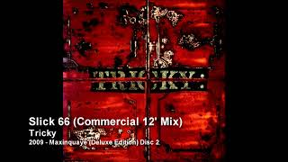 Tricky - Slick 66 (Commercial 12' Mix) [2009 - Maxinquaye (Deluxe Edition) Disc 2]