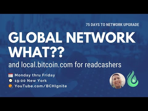 Global Network What?? And Local.bitcoin.com For Readcashers: 75 Days To Network Upgrade