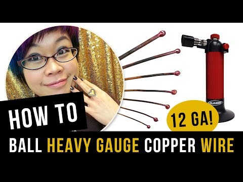 How to Ball Copper Wire Up to 12 Gauge with A Butane Torch