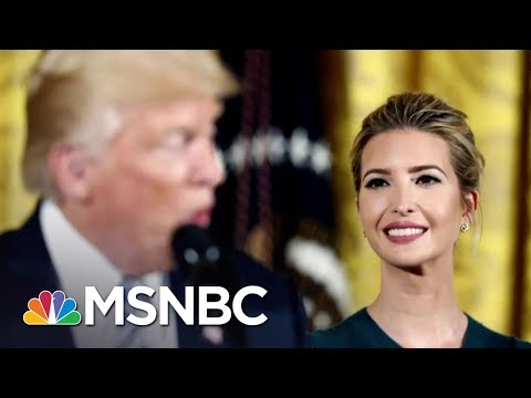 Ivanka Trump, TIMESUP, And Her Father's Access Hollywood Tape  The Last Word  MSNBC