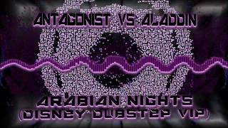 ANTAGONIST VS ALADDIN - ARABIAN NIGHTS (DISNEY DUBSTEP VIP) [FREE DOWNLOAD LINK]