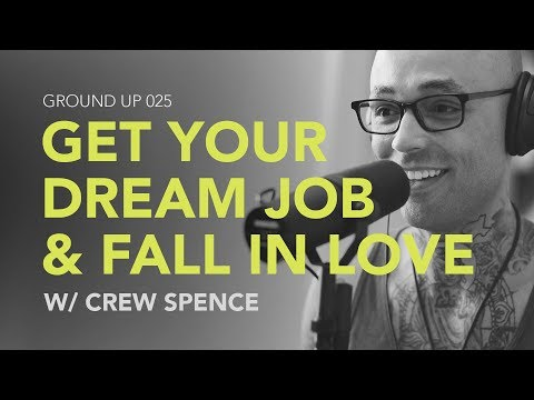 Ground Up 025 - Get Your Dream Job & Fall in Love w/ Crew Spence