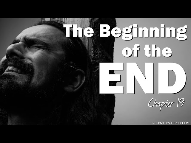 Ch. 19 - The Beginning of the End - Astonishing Grace to the Chief of All Fools