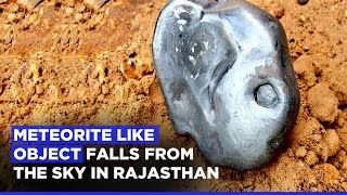 Meteorite Like Object Falls From The Sky In Rajasthan