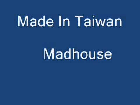 Made In Taiwan - Madhouse