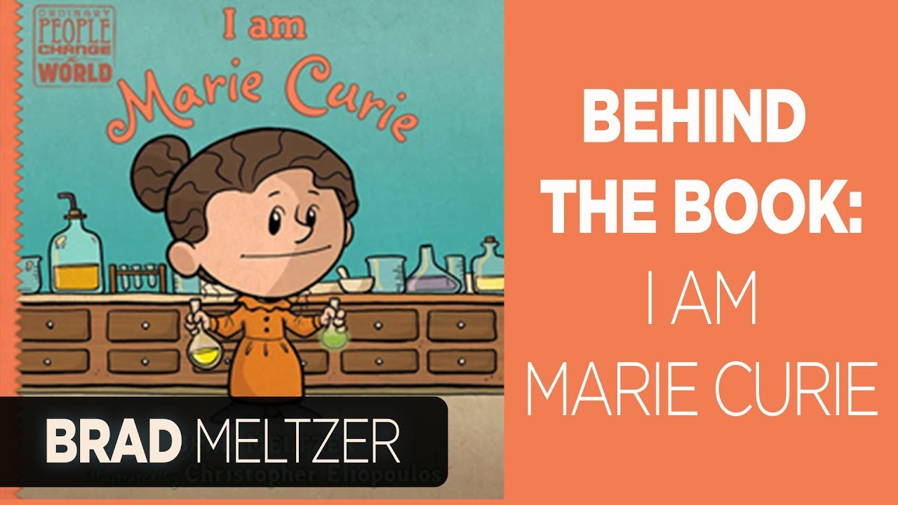 Behind the Book: I Am Marie Curie | Brad Meltzer