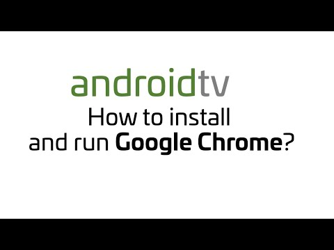 Android TV - How To Install And Run Google Chrome?