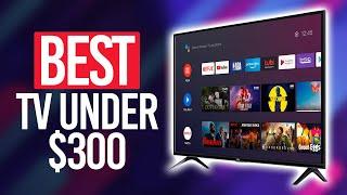 Best TV Under $300 in 2021 [Top 5 Picks Reviewed]