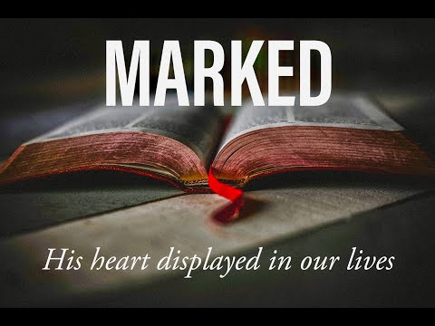 Marked #1: God's Heart Displayed in Our Lives