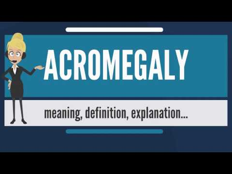 What Is ACROMEGALY? What Does ACROMEGALY Mean? ACROMEGALY Meaning, Definition & Explanation