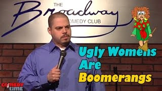 Ugly Women are Boomerangs - Comedy Time
