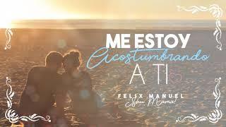 Me estoy Acostumbrando a ti  - Felix Manuel Salsa Romántica 2017