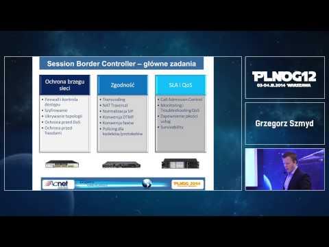 PLNOG 12: Session Border Controller – bezpieczeństwo sieci VoIP to podstawa (Grzegorz Szmyd)