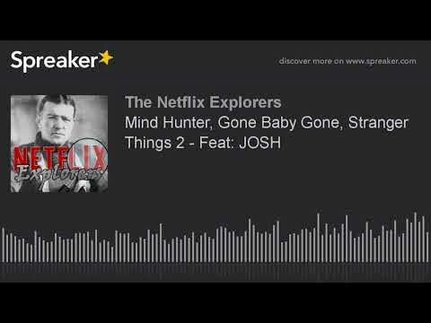 Mind Hunter, Gone Baby Gone, Stranger Things 2 - Feat: JOSH