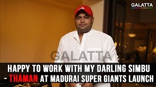 Happy to work with my darling Simbu - Thaman at Madurai Super Giants Launch