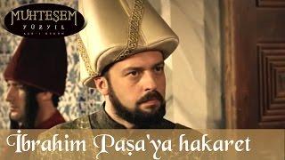 İbrahim Paşa'ya Hakaret - Muhteşem Yüzyıl 60.Bölüm