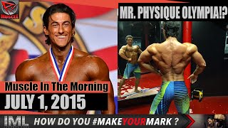 MR. PHYSIQUE OLYMPIA!? - Muscle In The Morning July 1, 2015