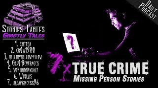 TRUE CRIME | Seven Missing Person Accounts | Disappearance | Missing People | True Stories